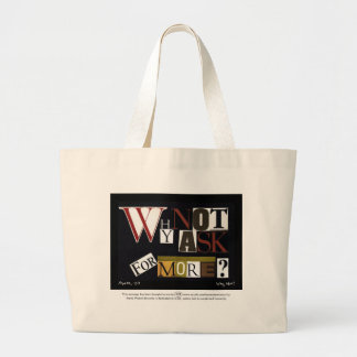 Why Not Ask For More? Large Tote Bag