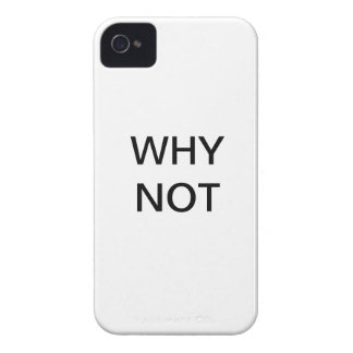 WHY NOT iPhone 4 CASES