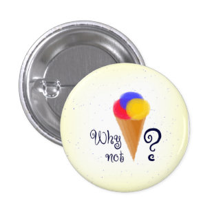 """Why not?"" sign with ice-cream cone 1 Inch Round Button"
