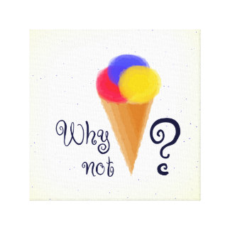 """""""Why not?"""" sign with ice-cream cone Stretched Canvas Print"""