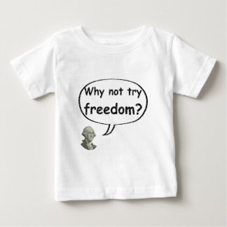 Why not try freedom? baby T-Shirt