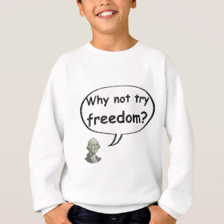 Why not try freedom? sweatshirt