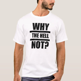 Why The Hell Not? - Impact, Light T-Shirt