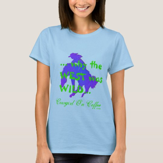 ... why the WEST was WILD... cowgirl on coffee! T-Shirt