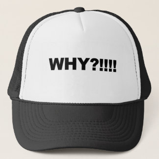 WHY?!!! TRUCKER HAT