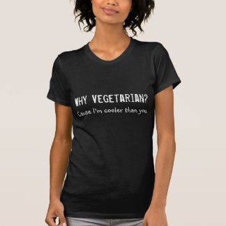 Why Vegetarian? Cause I'm Cooler Than You T-Shirt