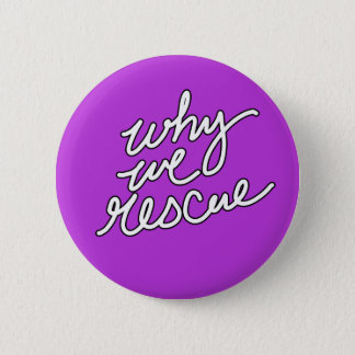 Why We Rescue button- Customize 2 Inch Round Button