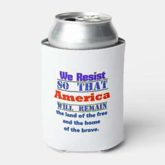Why We Resist. For Amerca Can Cooler