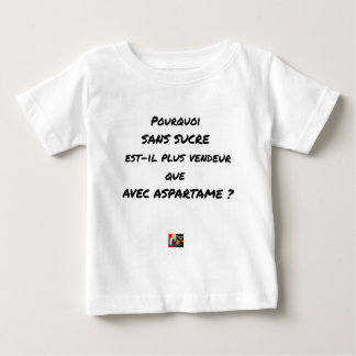 WHY WITHOUT SUGAR IT IS MORE SALESMAN THAT WITH BABY T-Shirt
