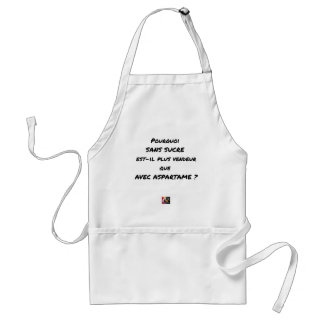 WHY WITHOUT SUGAR IT IS MORE SALESMAN THAT WITH STANDARD APRON
