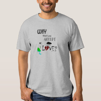 Why Won't You Accept My Love? Tees