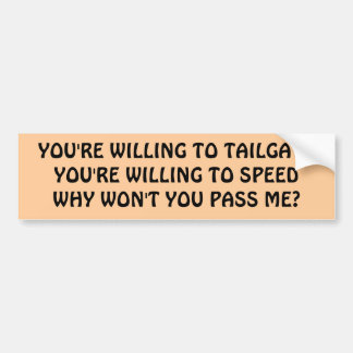 Why wont you pass? bumper sticker