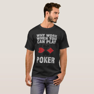 Why Work When You Can Play Poker Distressed T-Shirt
