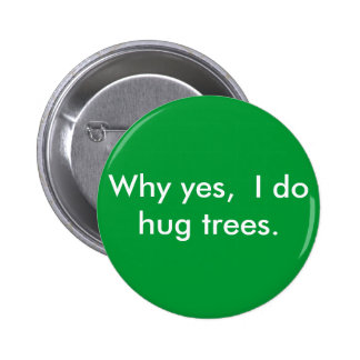Why yes,  I do hug trees. 2 Inch Round Button