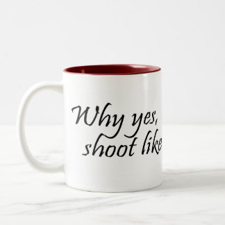 Why Yes I do shoot like a girl Mug