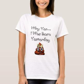 Why Yes I Was Born Yesterday Emoji T-Shirt