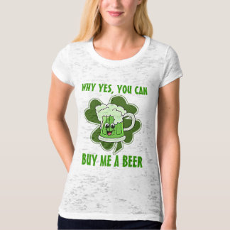 Why Yes You Can Buy Me A Beer T-Shirt