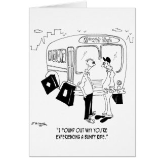 Why You're Having a Bumpy Ride Greeting Card