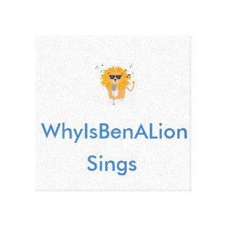 WhyIsBenALion Sings Canvas Art