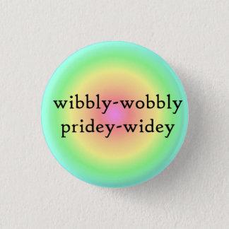 Wibbly-wobbly pridey-widey 2 1 inch round button