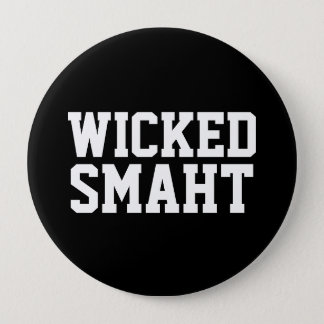 Wicked Smart Smaht | Funny Boston Accent 4 Inch Round Button