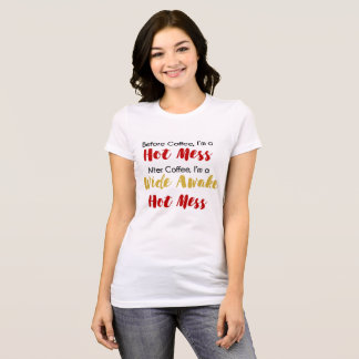 "Wide Awake Hot Mess"" Coffee Lover Shirt! T-Shirt"