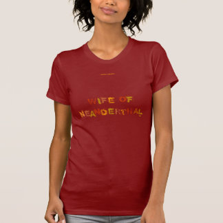 WIFE OF NEANDERTHAL T-Shirt