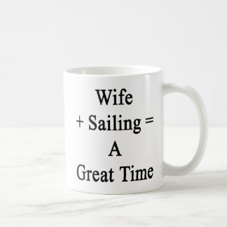 Wife Plus Sailing Equals A Great Time Coffee Mug