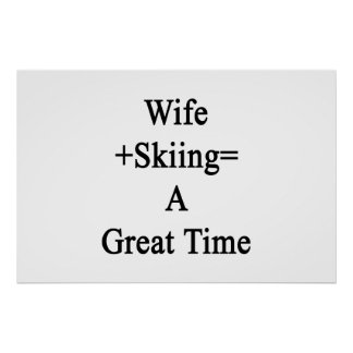 Wife Plus Skiing Equals A Great Time Poster