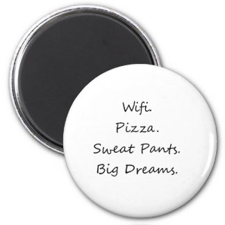 Wifi. Pizza. Sweat Pants. Big Dreams Magnet