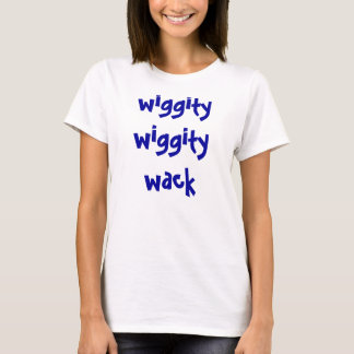 wiggity wiggity wack T-Shirt