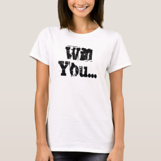 Wiil You Marry Me? T-Shirt