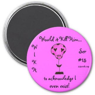 WIKH Ser#15 ACKNOWLEDGE ME ALREADY! 3 Inch Round Magnet