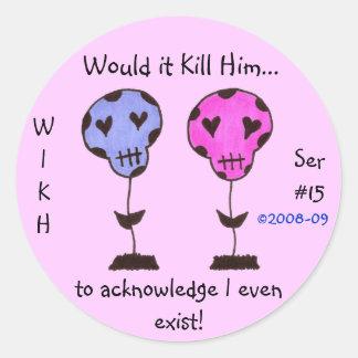 WIKH Ser#15 ACKNOWLEDGE ME ALREADY! Round Sticker
