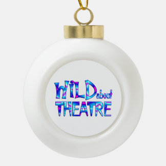 Wild About Theatre Ceramic Ball Christmas Ornament