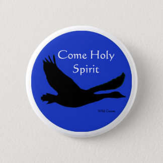 Wild Goose Button - Come Holy Spirit