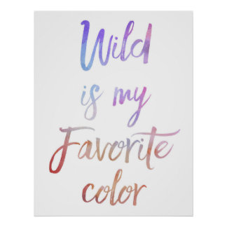 """""""Wild is my favorite Color"""" Inspirational poster"""