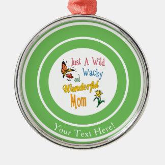 Wild Wacky Wonderful Mom Gifts Metal Ornament