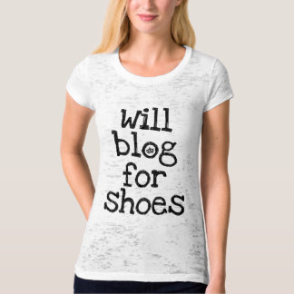 Will Blog for Shoes T-Shirt
