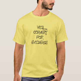Will Convert For Evidence T-Shirt