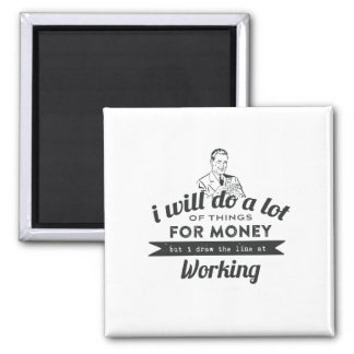 Will Do a lot for money but Work Magnet