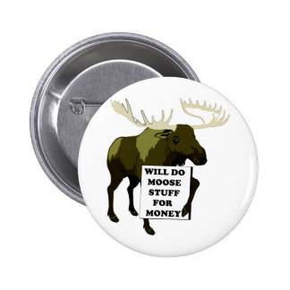 Will Do Moose Stuff For Money 2 Inch Round Button