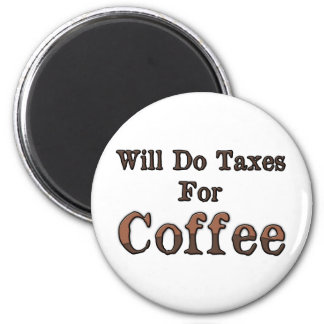 Will Do Taxes For Coffee 2 Inch Round Magnet