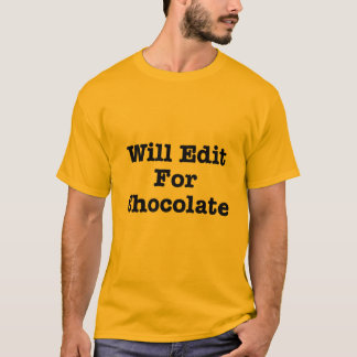 Will Edit For Chocolate T-Shirt