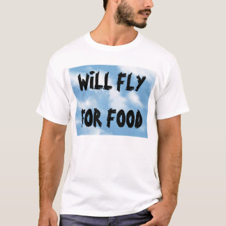 Will Fly For Food T-Shirt