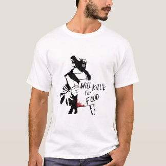 Will Kill For Food T-Shirt
