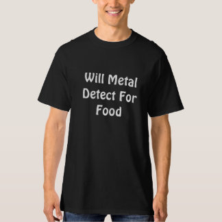 Will Metal Detect For Food T shirt