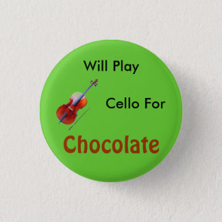 Will Play Cello For Chocolate 1 Inch Round Button
