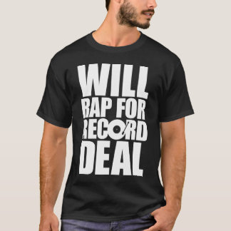Will Rap for Record Deal - White Type T-Shirt