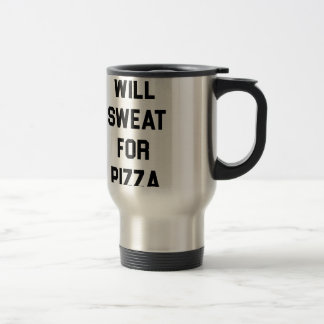 Will Sweat for PIzza Travel Mug